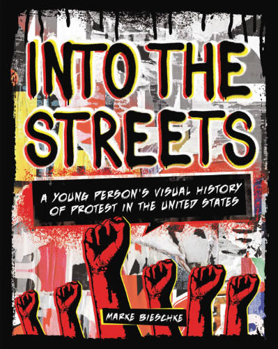 Into the Streets: A Young Person's Guide to Protest in the United States